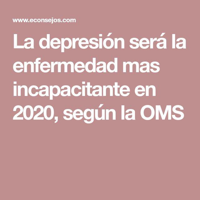 La depresión será la enfermedad mas incapacitante en 2020, según la OMS
