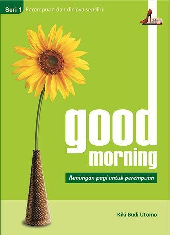 Good Morning Seri 1 - Perempuan & dirinya Sendiri ~ Kiki Budi Utomo  Buku ini didedikasikan kepada perempuan-perempuan hebat yang selalu bersemangat dan berpikiran positif dalam menjalani kehidupan. Berisi tentang hal-hal yang memotivasi serta menginspirasi perempuan agar bisa menjadikan hari yang dilaluinya menjadi lebih indah dan bahagia.  More at >> http://stilettobook.com/index.php?page=buku&id=12