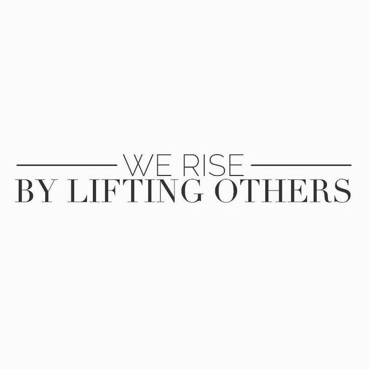 - We rise by lifting others -  - Vi växer genom att lyfta andra -