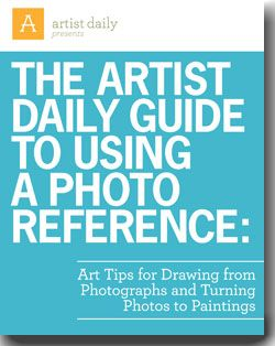 The Artist Daily Guide to Using a Photo Reference: Art Tips for Drawing from Photographs and Turning Photos to Paintings Free E Book