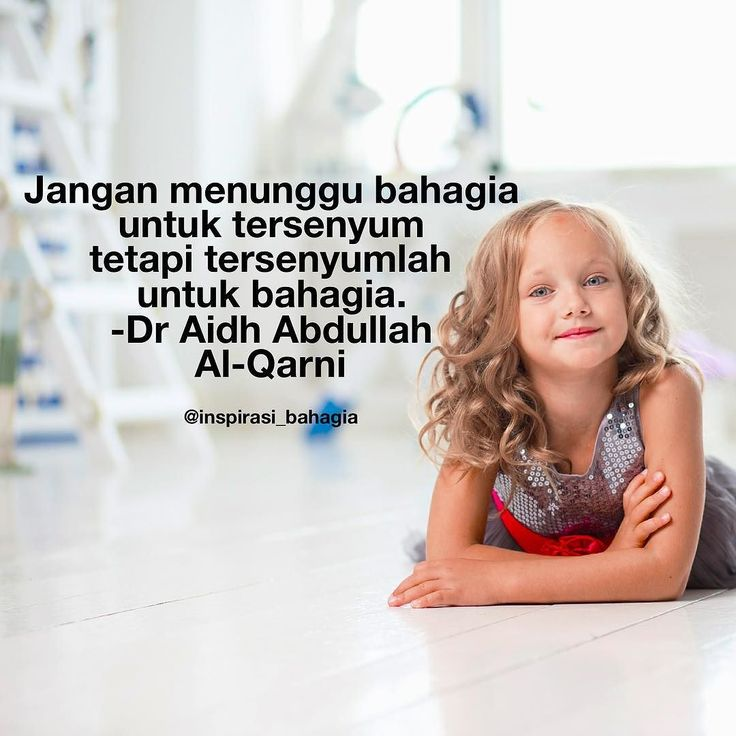Jangan menunggu bahagia untuk tersenyum tetapi tersenyumlah untuk bahagia. -Dr Aidh Abdullah Al-Qarni