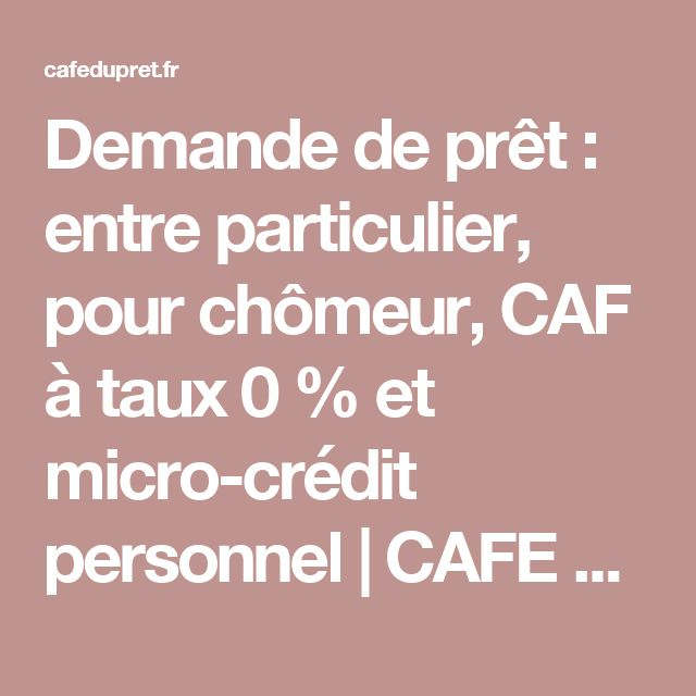 Demande de prêt : entre particulier, pour chômeur, CAF à taux 0 % et micro-crédit personnel | CAFE DU PRET