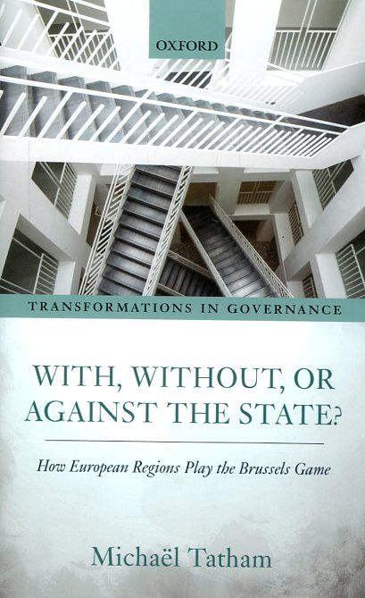 With, without, or against the state? : how European regions play the Brussels game / Michaël Tatham. Oxford University Press, 2016