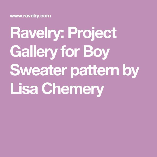 Ravelry: Project Gallery for Boy Sweater pattern by Lisa Chemery