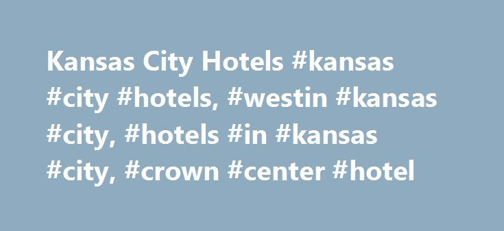 Kansas City Hotels #kansas #city #hotels, #westin #kansas #city, #hotels #in #kansas #city, #crown #center #hotel http://broadband.nef2.com/kansas-city-hotels-kansas-city-hotels-westin-kansas-city-hotels-in-kansas-city-crown-center-hotel/  # The Westin Kansas City at Crown Center The Westin Kansas City at Crown Center 1 East Pershing Road Kansas City MO 64108 United States Phone: 816-474-4400 One of the best-located Kansas City hotels, only steps from it all Transform your stay into a…