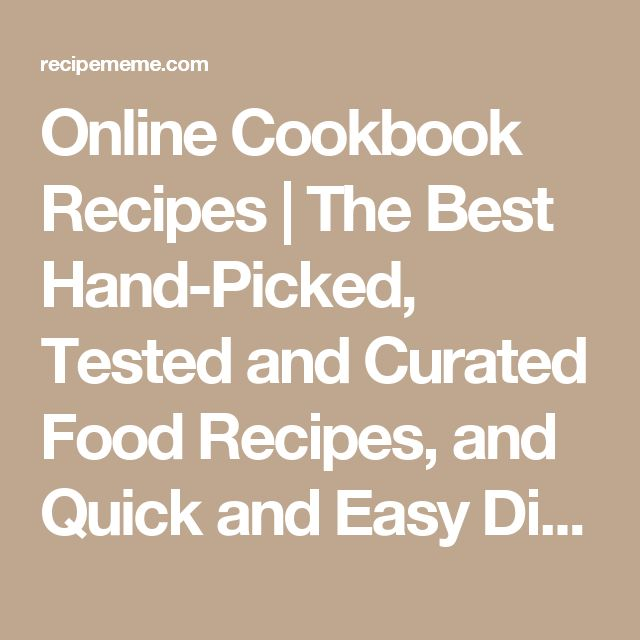 Online Cookbook Recipes | The Best Hand-Picked, Tested and Curated Food Recipes, and Quick and Easy Dinner Ideas