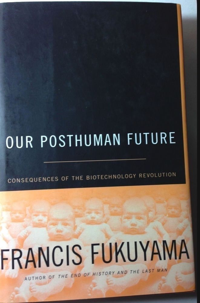 Francis Fukuyama, Our Posthuman Future,1st edition hardcover 2002 biotech trends