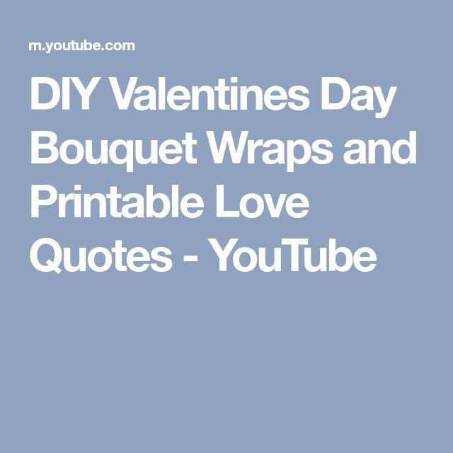 DIY Valentines Day Bouquet Wraps and Printable Love Quotes - YouTube