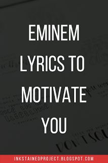 Eminem Lyrics to Motivate You // Ink Stained Project // I don't know what it is but Eminem's music always gets me pumped and motivated to conquer the day.