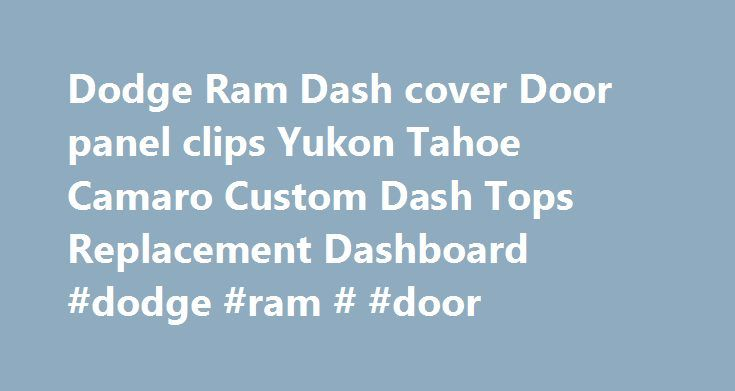 Dodge Ram Dash cover Door panel clips Yukon Tahoe Camaro Custom Dash Tops Replacement Dashboard #dodge #ram # #door http://liberia.remmont.com/dodge-ram-dash-cover-door-panel-clips-yukon-tahoe-camaro-custom-dash-tops-replacement-dashboard-dodge-ram-door/  # When Purchasing a Dash Cap or large item, you must use FedEx for shipping option, or payment will be refunded. Large items cannot be shipped USPS We cannot ship all dash covers internationally. Only specific units to specific countries…