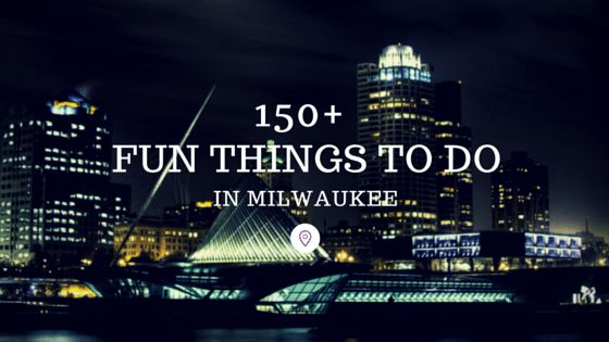 150+ Fun Things to Do in Milwaukee, Wisconsin (WI)