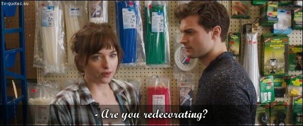 Fifty Shades of Grey - Quote - Are you redecorating? - TV Quotes