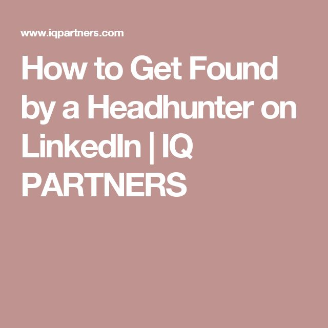 How to Get Found by a Headhunter on LinkedIn | IQ PARTNERS