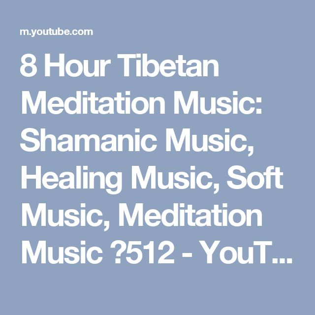8 Hour Tibetan Meditation Music: Shamanic Music, Healing Music, Soft Music, Meditation Music ☯512 - YouTube