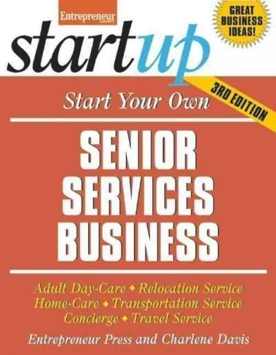 Start Your Own Senior Services Business: Adult Day-Care, Relocation Service, Home-Care, Transportation Service, Concierge, Travel Service (Start Your Own...) #startingyourowndaycare