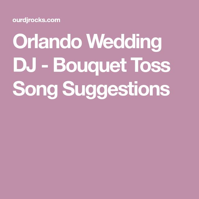 Orlando Wedding DJ - Bouquet Toss Song Suggestions