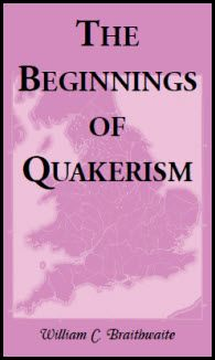 """The Beginnings of Quakerism - William C. Braithwaite. The Quaker religion, properly called the Society of Friends, began in Westmoreland in northwest England in the mid-1600s, when George Fox and several others including William Dewsbury, James Nayler, Francis Howgill and Edward Burrough traced their inspiration and their constructive ideas to direct divine """"openings"""" through which they believed they were being led by God. Because this book covers only up to the end of 1660, it is a very.."""