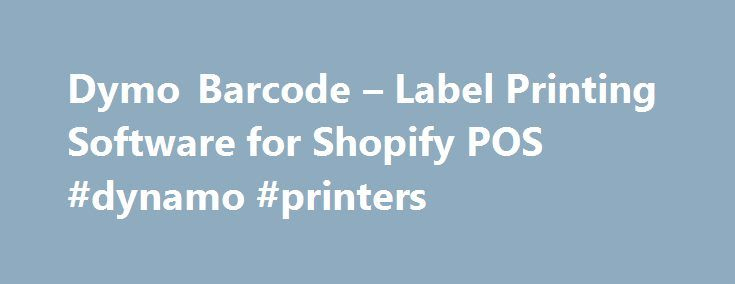 Dymo Barcode – Label Printing Software for Shopify POS #dynamo #printers http://illinois.remmont.com/dymo-barcode-label-printing-software-for-shopify-pos-dynamo-printers/  # Barcode Printer Print barcode labels with your Dymo LabelWriter from Shopify Assign barcode numbers to your products Export your products into Dymo Label software Easily generate and print barcodes for your products, or print customized barcodes by exporting products to the Desktop Dymo Label printing software. This app…