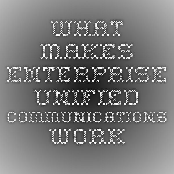 What makes enterprise unified communications work