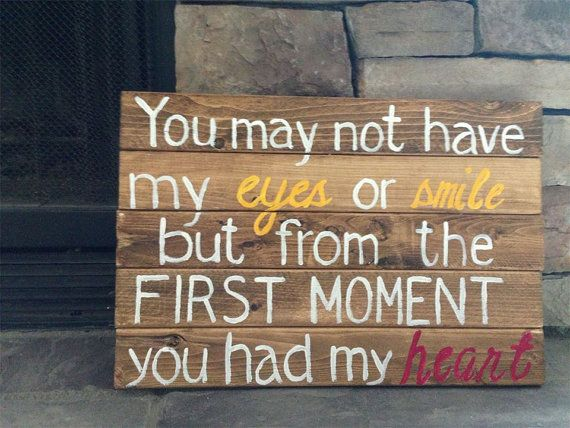 Pallet Sign.  Adoption.  You may not have my eyes or smile but from the first moment you had my heart. Approx. 14 in x 16 in x 1 in