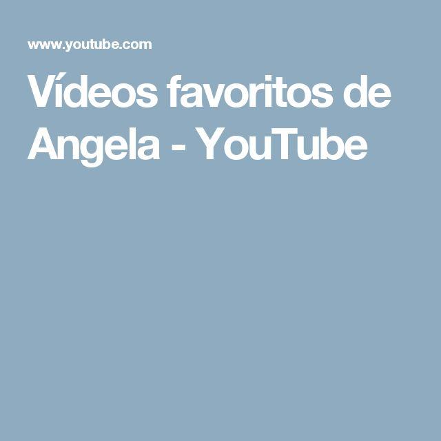 Vídeos favoritos de Angela  - YouTube