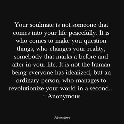 your soulmate is not someone who comes into your life peacefully - Google Search