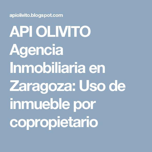 API OLIVITO Agencia Inmobiliaria en Zaragoza: Uso de inmueble por copropietario