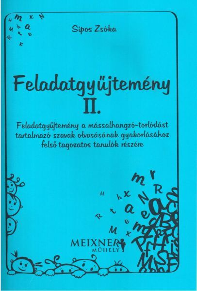 Feladatgyűjtemény a mássalhangzó-torlódást tartalmazó szavak olvasásának gyakorlásához felső tagozatos tanulók részére