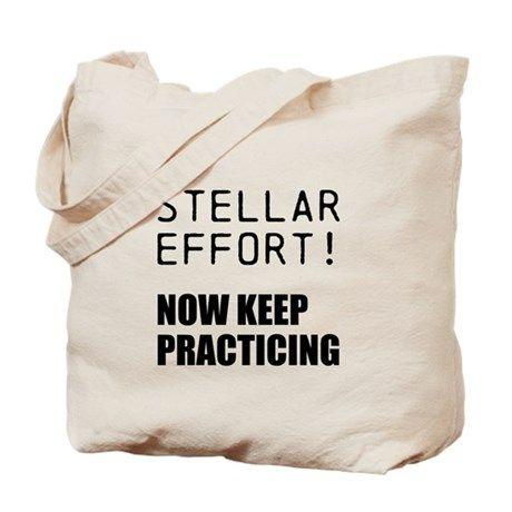 STELLAR EFFORT...PRACTICING Tote Bag on CafePress.com
