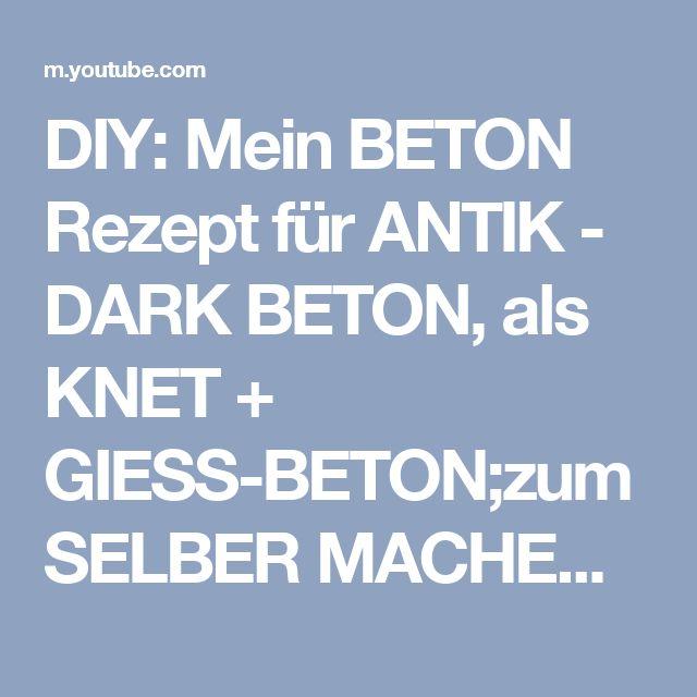 DIY: Mein BETON Rezept für ANTIK - DARK BETON, als KNET + GIESS-BETON;zum SELBER MACHEN-How-to - YouTube