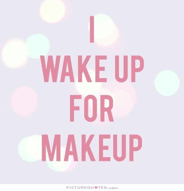 """I wake up for make-up."" #quotes #beauty #schoonheid #schoonheidssalon #make-up"