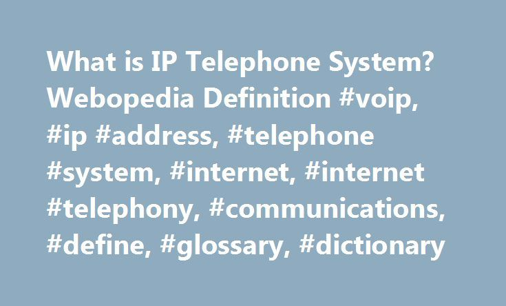 What is IP Telephone System? Webopedia Definition #voip, #ip #address, #telephone #system, #internet, #internet #telephony, #communications, #define, #glossary, #dictionary http://memphis.nef2.com/what-is-ip-telephone-system-webopedia-definition-voip-ip-address-telephone-system-internet-internet-telephony-communications-define-glossary-dictionary/  # IP telephone system Related Terms An IP telephone system uses packet-switched Voice over IP (VoIP ), or Internet telephony. to transmit…