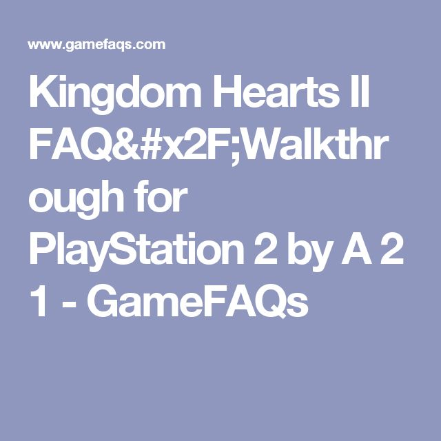 Kingdom Hearts II FAQ/Walkthrough for PlayStation 2 by A 2 1 - GameFAQs