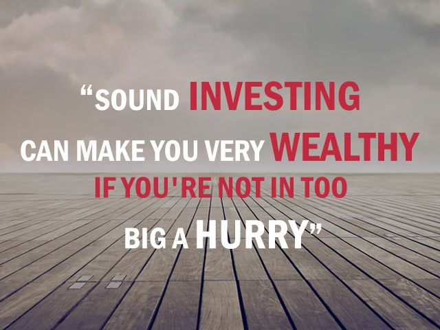 """""""Sound investing can make you very wealthy if you're not in too big a hurry"""" www.sharemarketsuccess.com"""