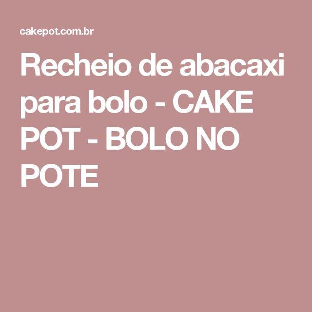 Recheio de abacaxi para bolo - CAKE POT - BOLO NO POTE