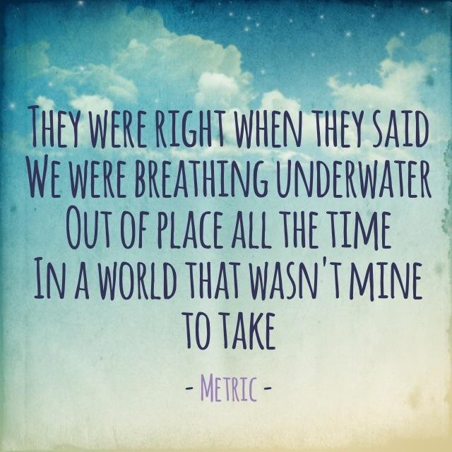 Favourite lyrics - Breathing Underwater #metric #emilyhaines #lyrics