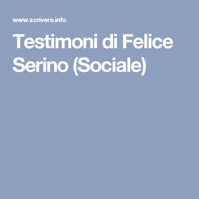 Testimoni di Felice Serino (Sociale)