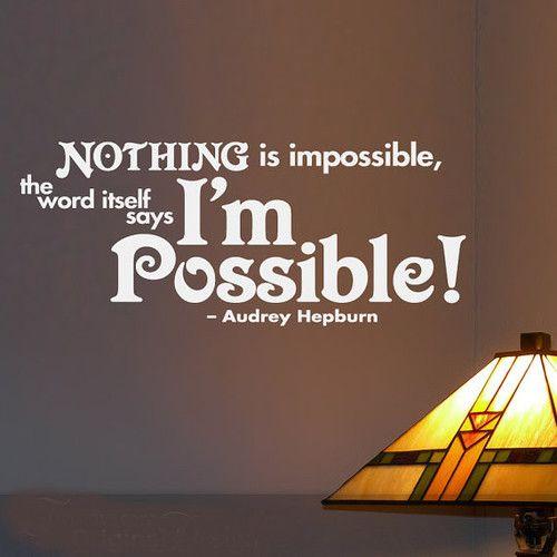 Niets is impossible, het woord zelf zegt het al I'm Possible