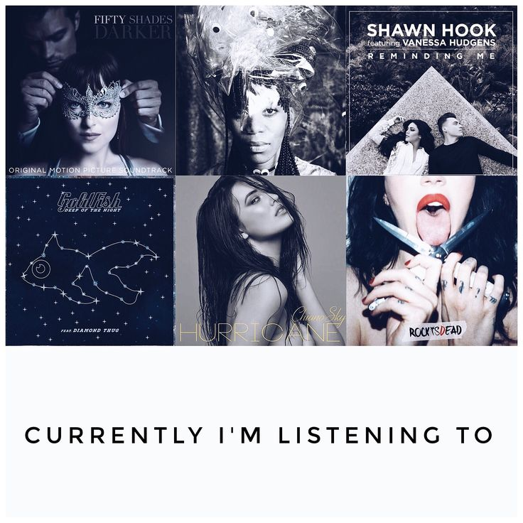 Currently I'm Listening To #1    • Fifty Shades Darker Soundtrack • Shawn Hook feat. Vanessa Hudgens  • Goldfish • Chianosky  • Dorothy • Miley Cyrus • Harry Styles • The Pretty Reckless  • Shawn Mendes • Beyoncé