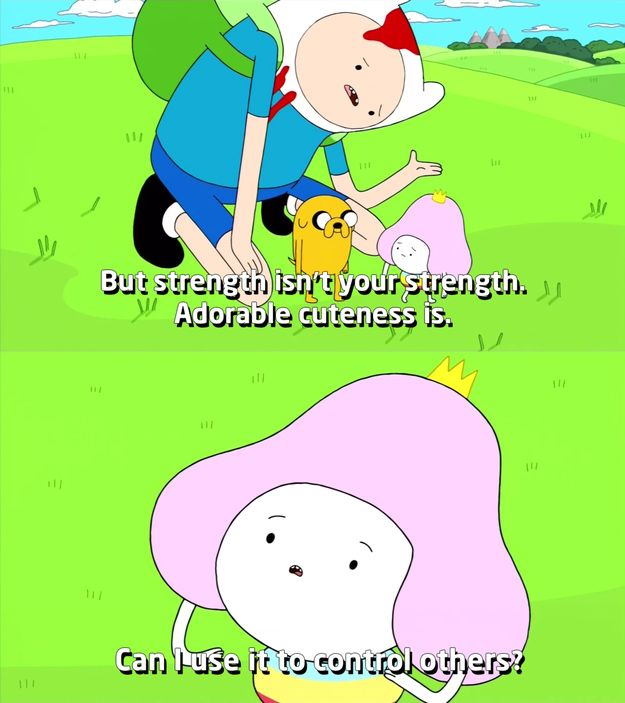 We're each unique. We all have our own strengths and weaknesses. http://www.buzzfeed.com/awesomer/adventure-time-is-making-you-a-better-person