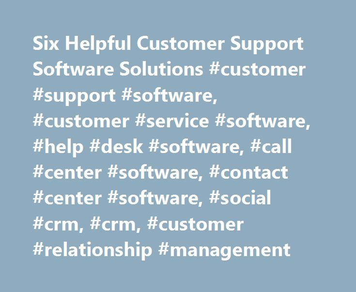 Six Helpful Customer Support Software Solutions #customer #support #software, #customer #service #software, #help #desk #software, #call #center #software, #contact #center #software, #social #crm, #crm, #customer #relationship #management http://wisconsin.remmont.com/six-helpful-customer-support-software-solutions-customer-support-software-customer-service-software-help-desk-software-call-center-software-contact-center-software-social-crm-c/  # Six Helpful Customer Support Software…