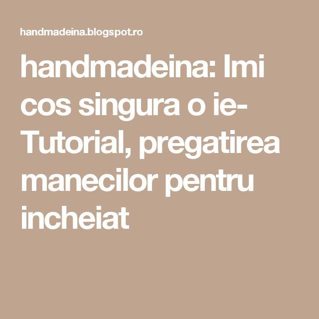 handmadeina: Imi cos singura o ie- Tutorial, pregatirea manecilor pentru incheiat