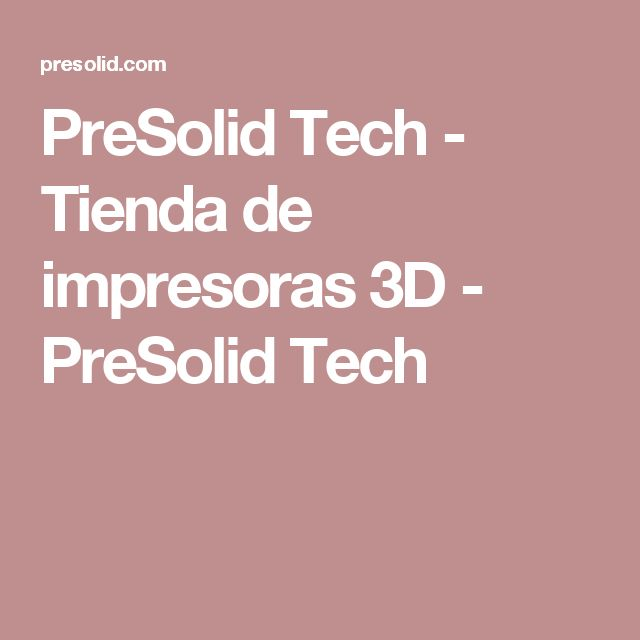 PreSolid Tech - Tienda de impresoras 3D - PreSolid Tech