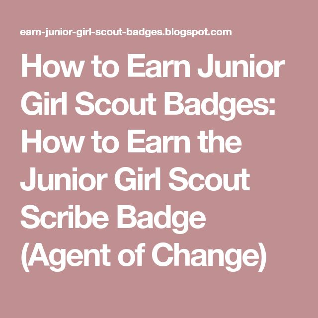 How to Earn Junior Girl Scout Badges: How to Earn the Junior Girl Scout Scribe Badge (Agent of Change)