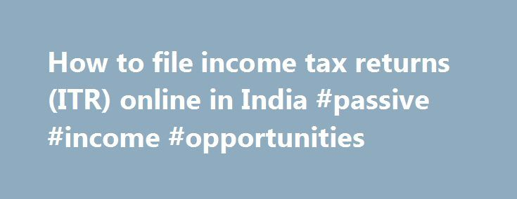 How to file income tax returns (ITR) online in India #passive #income #opportunities http://income.nef2.com/how-to-file-income-tax-returns-itr-online-in-india-passive-income-opportunities/  #income tax return form 16 # How to file income tax returns (ITR) online in India Click on enable macros active X controls in case they are not enabled in your system. The ITR file would work only on MS-Excel and not on any other applications Step-6: Fill the excel file with relevant income details, tax…