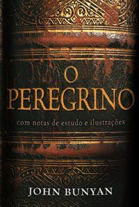 O Peregrino - Comentado :: Editora Fiel - Apoiando a Igreja de Deus