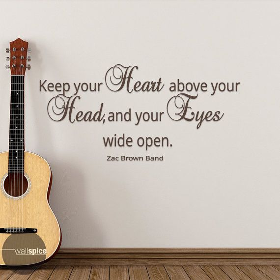Keep Your Heart Above Your Head and Your Eyes Wide Open Zac Brown Band Lyrics Vinyl Wall Decal Sticker