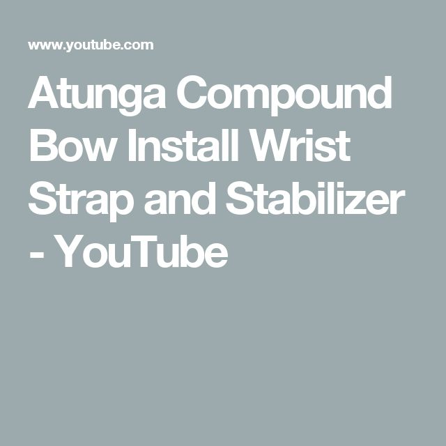 Atunga Compound Bow Install Wrist Strap and Stabilizer - YouTube