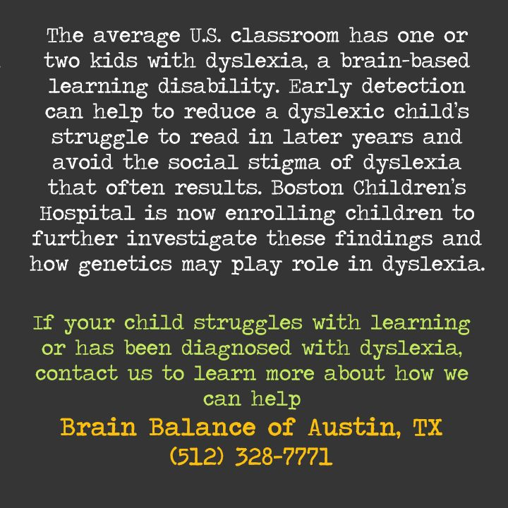The average U.S. #classroom has one or two kids with #dyslexia, a brain-based #learningdisability. Early #detection can help to reduce a #dyslexic child's struggle to #read in later years and avoid the #social stigma of dyslexia that often results. #Boston #Children's #Hospital is now enrolling #children to further #investigate these findings and how #genetics may play role in dyslexia. #Austin #ATX #Texas #TX #addressthecause #brainbalance #afterschoolprogram
