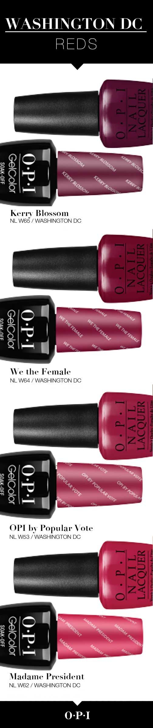 Meet the Reds from the New OPI Washington DC Collection! Introducing OPI's fall collection inspired by our nation's capital, Washington DC. OPI is delighted to partner with Kerry Washington on these must-have shades for fall. Give your nails the presidential treatment with #OPIWashingtonDC bold colors and looks. Get your hands on them today!
